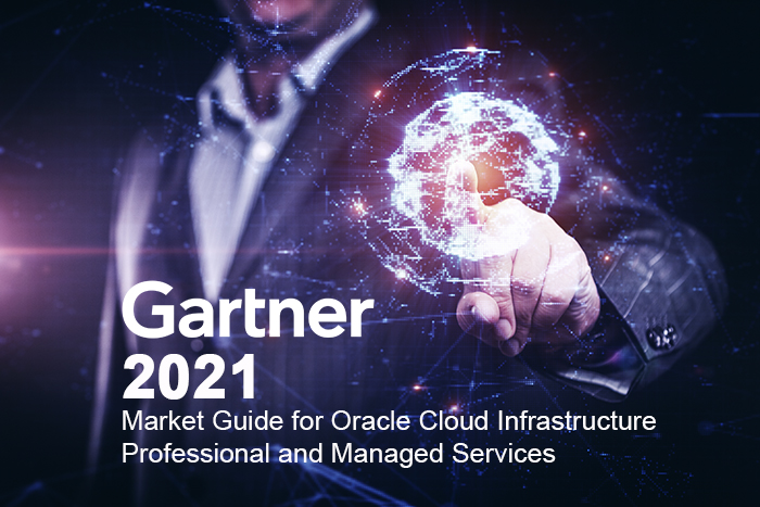 2021 GARTNER MARKET GUIDE FOR ORACLE CLOUD INFRASTRUCTURE PROFESSIONAL AND MANAGED SERVICES
